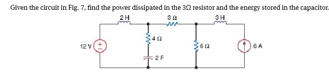 Given the circuit in Fig. 7, find the power dissip