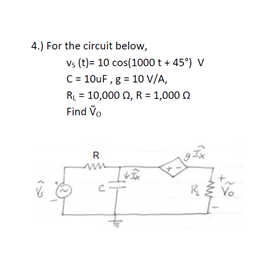 For the circuit below, vs(t)=10 cos(1000 t+45 deg
