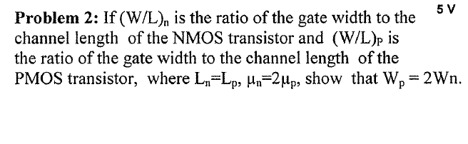 If (W/L)n is the ratio of the gate width to the ch