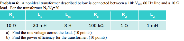 A nonideal transformer described below is connecte