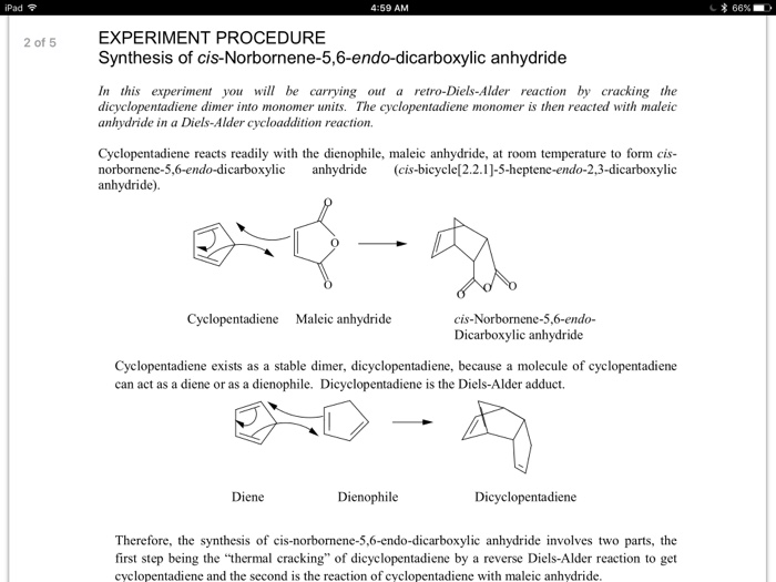maleic acid reaction with cyclopentadiene I am doing a lab involving diels alder reactions: i took 1393g of maleic acid and added 15 ml of ethyl acetate into a flask then i added 1 ml of cyclopentadiene to the reaction mixture.