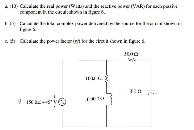 Calculate the real power (Watts) and the reactive