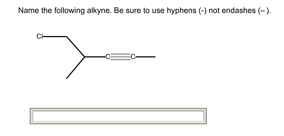 Name The Following Alkyne. Be Sure To Use Hyphens ... | Chegg.com