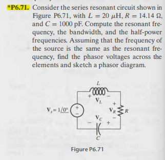 Consider the series resonant circuit shown in , wi