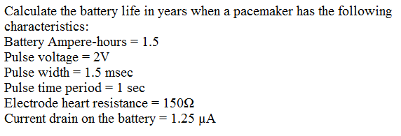 Calculate the battery life in years when a pacemak