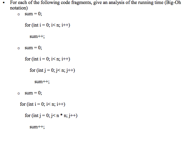 For each of the following code fragments, give an analysis of the running time (