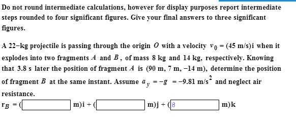 Do not round intermediate calculations, however fo