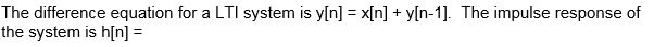 The difference equation for a LTI system is y[n] =
