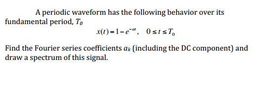 A periodic waveform has the following behavior ove