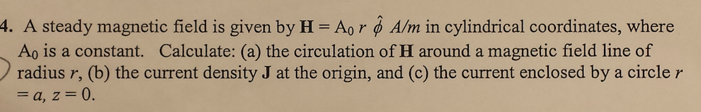 A steady magnetic field is given by H = A0 r A/m