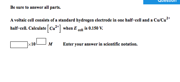 Be sure to answer all parts. A voltaic cell consi