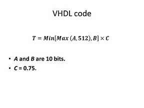 VHDL code T = Min[Max (A, 512), B]times C A and Ba