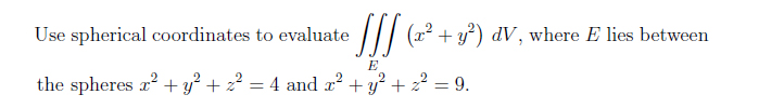 Use spherical coordinates to evaluate (x2 + y 2)