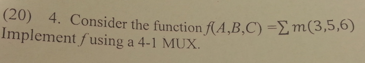Consider the function f(A,B,C) = m(3, 5, 6) Impl