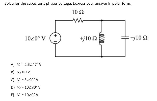 solved  solve for the capacitor u0026 39 s phasor voltage  express