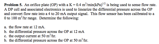 An orifice plate (OP) with a K = 0.4 m3/min(kPa)1/