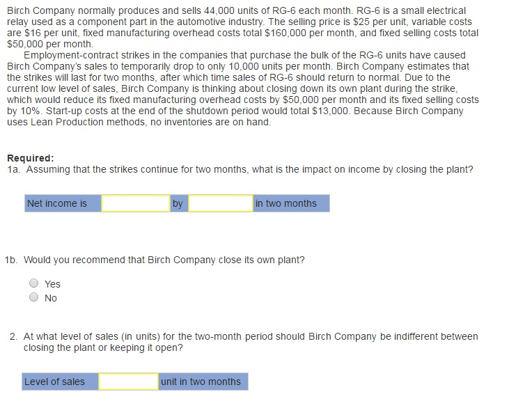 Question: Birch Company normally produces and sells 44,000 units of RG-6 each month. RG-6 is a small electr...