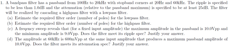 A bandpass filter has a passband from 100Hz to 20k