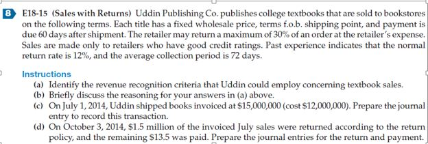 e18 6 uddin publishing co Exercise 18-1 revenue recognition on book sales with high returns uddin publishing co publishes college textbooks that are sold to bookstores on the.