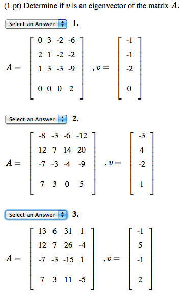 matrix eigenvector In eigen, all matrices and vectors are objects of the matrix template class vectors are just a special case of matrices, with either 1 row or 1 column the first three template parameters of matrix.