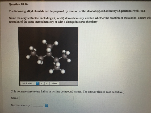 Question: The following alkyl chloride can be prepared by reaction of the alcohol (S)-2,3-dimethyl-3-pentan.