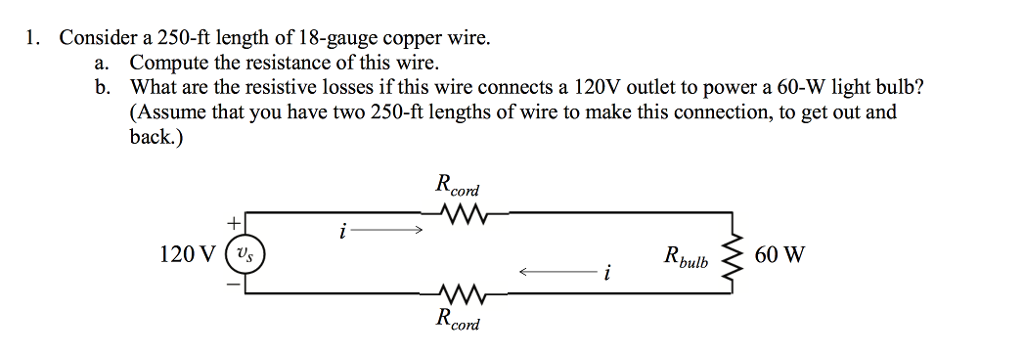 Solved 1 consider a 250 ft length of 18 gauge copper wir consider a 250 ft length of 18 gauge copper wire compute greentooth Choice Image