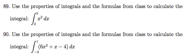 Use the properties of integrals and the formulas f