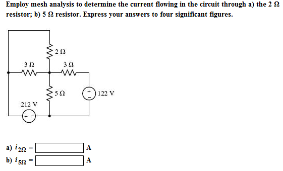 Employ mesh analysis to determine the current flow