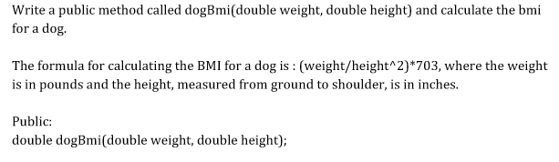 Write A Public Method Called DogBmi(double Weight,... | Chegg.com