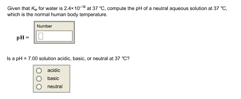 Given That K_w For Water Is 2.4 Times 10^-14 At 37... | Chegg.com