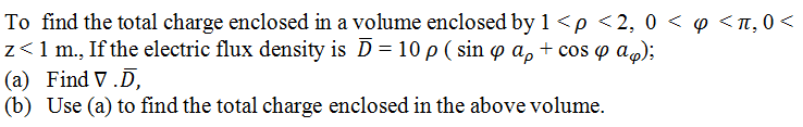 To find the total charge enclosed in a volume encl