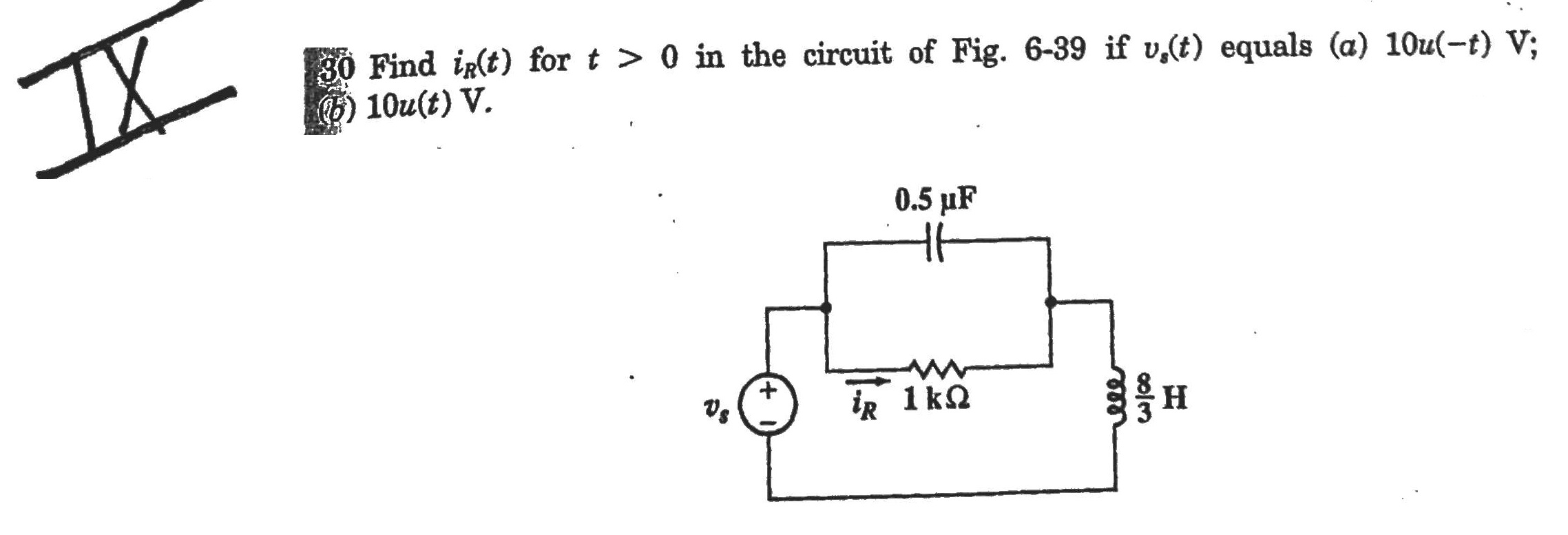 Find iR (t) for t > 0 in the circuit of Fig. 6-39