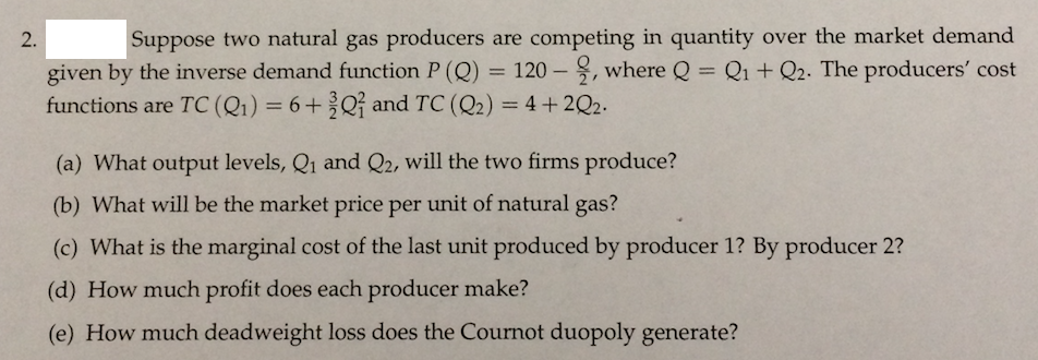 Question: Suppose two natural gas producers are competing in quantity over the market demand given by the i...