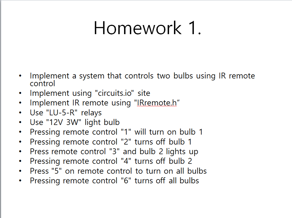 Homework 1 Implement a system that controls two bulbs using IR remote control Implement using circuits