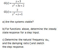 G(s)= s+3/s2+3s+2 G(s)=2/s2+s+1 Are the systems st