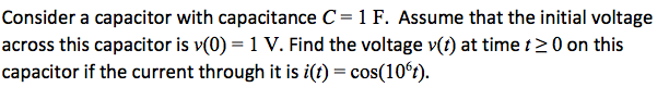 Consider a capacitor with capacitance C = 1 F. Ass