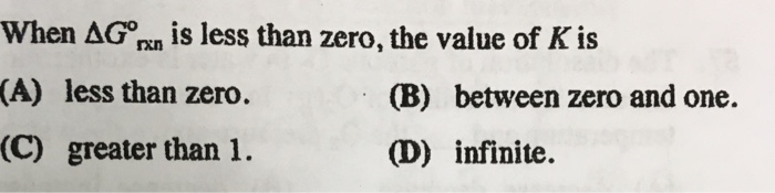 Solved 1 When Delta G Is Less Than Zero The Value Of K