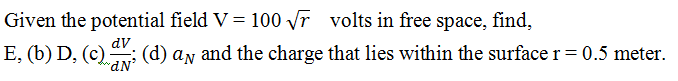 Given the potential field V = 100 r volts in free