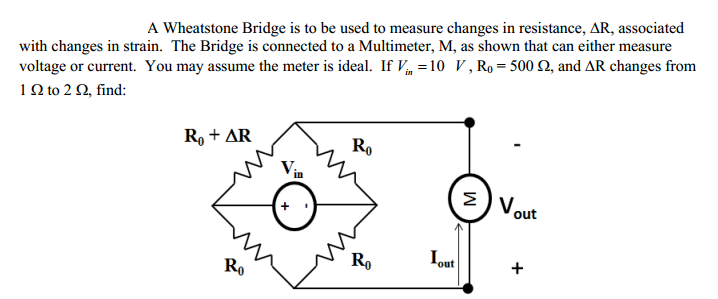 A Wheatstone Bridge is to be used to measure chang