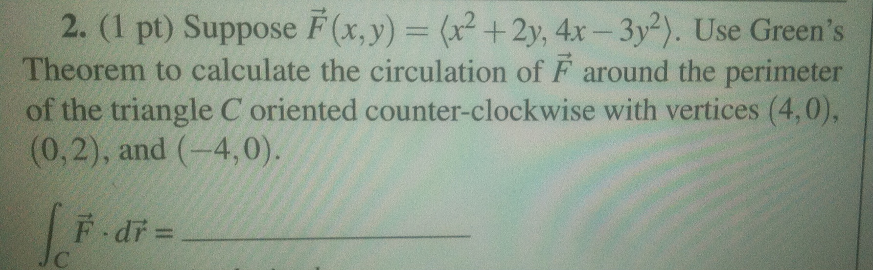Use Green's Theorem To Calculate The Circulation Of F Around The Perimeter  Of The Triangle C