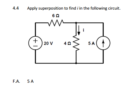 Apply superposition to find i in the following cir