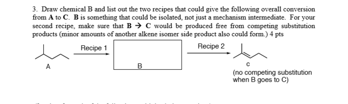 Draw Chemical B And List Out The Two Recipes That ... | Chegg.com
