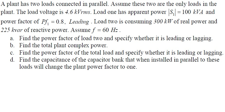 A plant has two loads connected in parallel. Assum