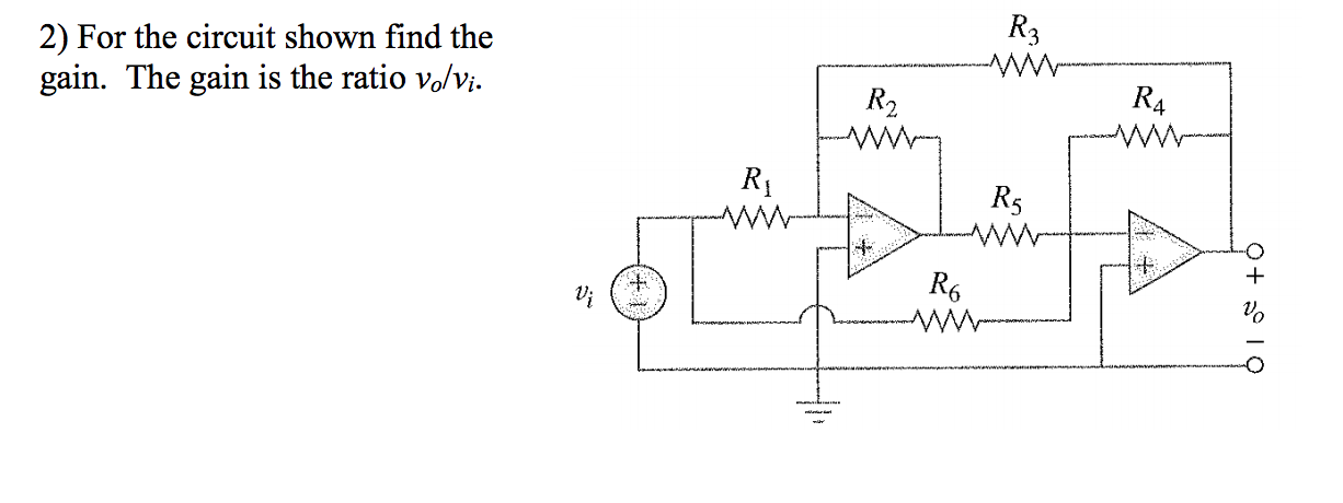 For the circuit shown find the gain. The gain is t
