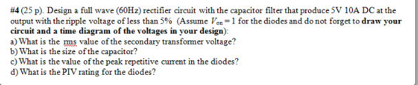 Design a full wave (60Hz) rectifier circuit with t