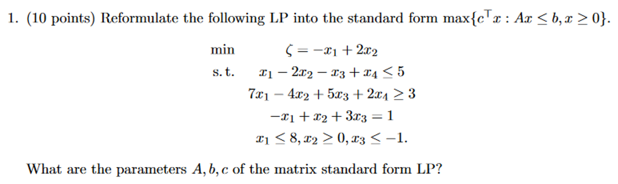 Solved reformulate the following lp into the standard for question reformulate the following lp into the standard form maxctx ax lessthanorequalto b x greaterth falaconquin