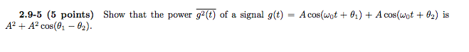 Show that the power of a signal g(t) = A cos + A