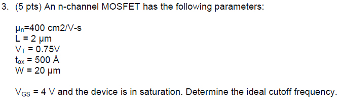 An n-channel MOSFET has the following parameters: