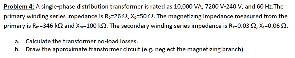 A single-phase distribution transformer is rated a