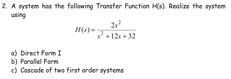 A system has the following Transfer Function H(s).
